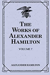 The Works of Alexander Hamilton: Volume 7