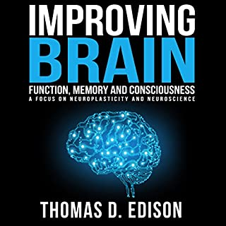 Improving Brain Function, Memory and Consciousness: A Focus on Neuroplasticity and Neuroscience audiobook cover art