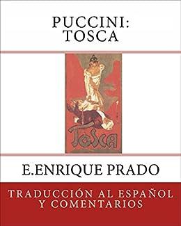 Puccini: Tosca: Traduccion al Espanol y Comentarios (Opera en Espanol) (Spanish Edition) by [E.Enrique Prado, Luigi Illica, Giuseppe Giacosa]