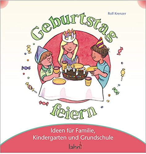 Mit Kindern Geburtstag feiern: Ideen für Familie, Kindergarten und Grundschule (Mit Kindern feiern / Ideen für Familie, Kindergarten und Grundschule)