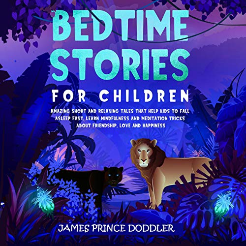 Bedtime Stories for Children: Amazing Short and Relaxing Tales That Help Kids to Fall Asleep Fast and Learn Mindfulness and Meditation Tricks About Friendship, Love, and Happiness