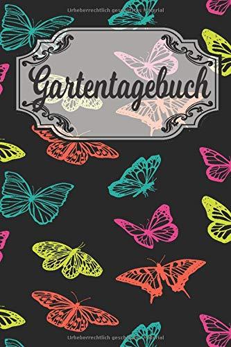 Gartentagebuch: Gartenplaner Noptizbuch Pflanzkalender Jahresplaner und Journal Eintragbuch für den Garten. Für Hobbygärtner, Gartenfreunde und Laubenpieper Design : bunt Schmetterlinge Natur