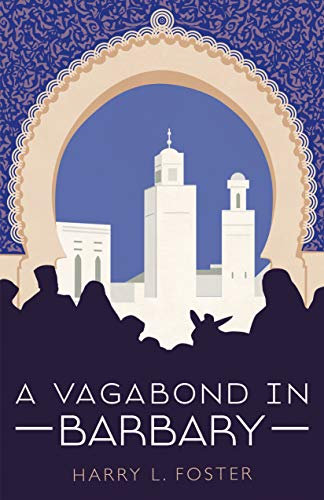 A Vagabond in Barbary (Annotated): A rollicking travel adventure across North Africa in the 1920's (English Edition)