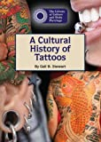 A Cultural History of Tattoos (Library of Tattoos and Body Piercings (Reference Point))