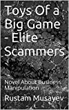 Toys Of a Big Game - Elite Scammers: Novel About Business Manipulation (English Edition)