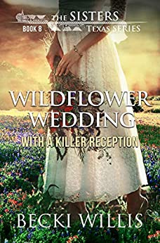 Wildflower Wedding: With a Killer Reception (The Sisters, Texas Mystery Series Book 8) by [Becki Willis]