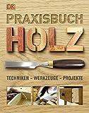 Praxisbuch Holz: Techniken – Wer...