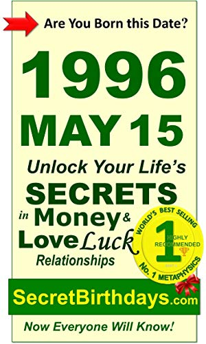 Born 1996 May 15? Your Birthday Secrets to Money, Love Relationships Luck: Fortune Telling Self-Help: Numerology, Horoscope, Astrology, Zodiac, Destiny ... Metaphysics (19960515) (English Edition)