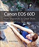 Canon EOS 60D: From Snapshots to Great Shots (English Edition)