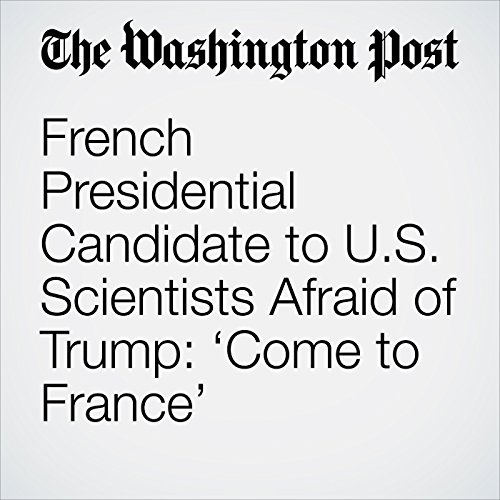 French Presidential Candidate to U.S. Scientists Afraid of Trump: 'Come to France' copertina