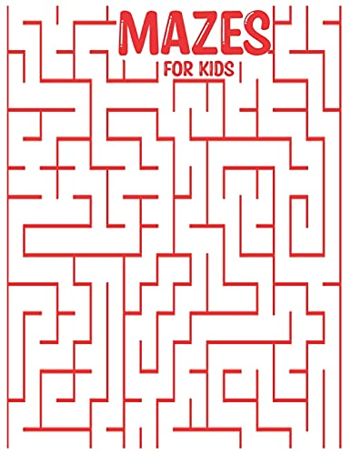 MAZES FOR KIDS: mazes activity for all ages in a Variety of Styles and Patterns pages to cultivate and test your skills in mazes puzzles game Books for Adults kids toddlers Stress Relieving Designs