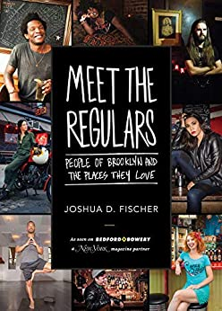 Meet the Regulars: People of Brooklyn and the Places They Love by [Joshua D. Fischer]