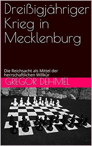 Dreißigjähriger Krieg in Mecklenburg: Die Reichsacht als Mittel der herrschaftlichen Willkür