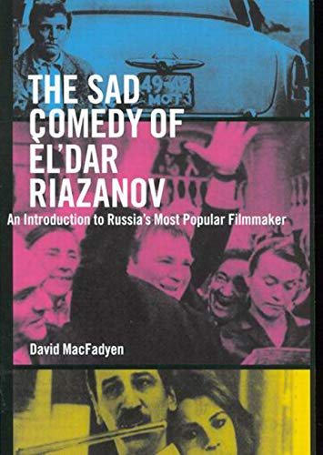 The Sad Comedy of El'dar Riazanov: An Introduction to Russia's Most Popular Filmmaker
