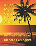 A Fabulous Six-Month Caribbean Island-Hopping Adventure!: Explored over forty islands from the Bahamas to the Grenadines (Road Trip)