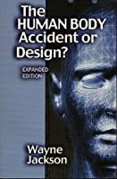 The Human Body Accident or Design? 0967804434 Book Cover
