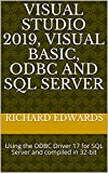 VISUAL STUDIO 2019, VISUAL BASIC, ODBC AND SQL SERVER: Using the ODBC Driver 17 for SQL Server and compiled in 32-bit (English Edition)