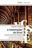 A construção do livro; princípios da técnica de editoração