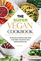 The Ultimate Vegan Cookbook: The tasty easy and delicious vegan recipes to stay healthy. Easy meals to start a healthy diet without meat.
