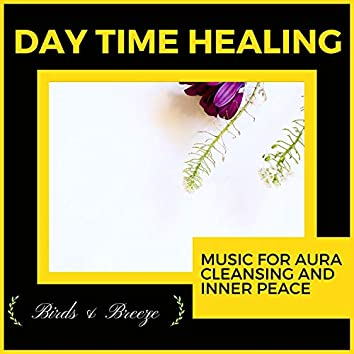 Day Time Healing - Music For Aura Cleansing And Inner Peace