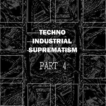 Techno Industrial Suprematism, Pt. 4