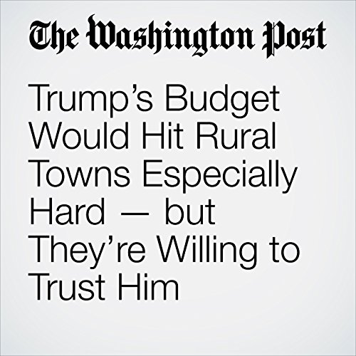 Trump's Budget Would Hit Rural Towns Especially Hard — but They're Willing to Trust Him copertina