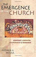 The Emergence of the Church: Context, Growth, Leadership & Worship