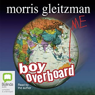 Boy Overboard                   By:                                                                                                                                 Morris Gleitzman                               Narrated by:                                                                                                                                 Morris Gleitzman                      Length: 3 hrs and 17 mins     45 ratings     Overall 4.4