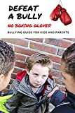 Defeat a Bully: No Boxing Gloves!: Bullying Guide For Kids and Parents (English Edition)