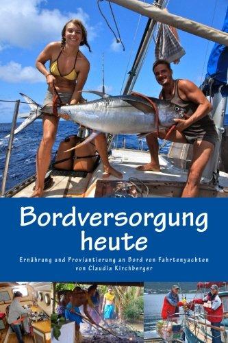 Bordversorgung heute: Ernährung und Proviantierung an Bord von Fahrtenyachten (Blauwassersegeln 2.0