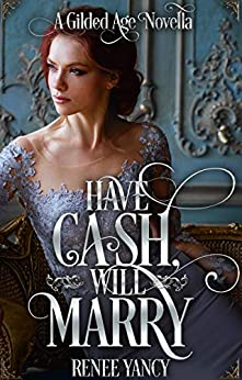 Have Cash, Will Marry: A Gilded Age Novella by [Renee  Yancy]