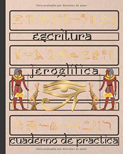 ESCRITURA JEROGLÍFICA: CUADERNO PARA LA PRÁCTICA DE LA CALIGRAFÍA Y SIGNOS DEL ANTIGUO EGIPTO   ESTUDIANTES PRINCIPIANTES O AVANZADOS DE LA LENGUA EGIPCIA.