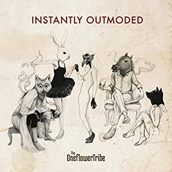Instantly Outmoded