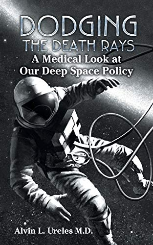 Dodging the Death Rays: A Medical Look at Our Deep Space Policy