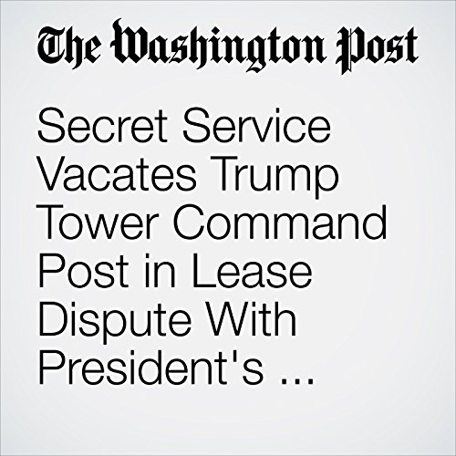 Secret Service Vacates Trump Tower Command Post in Lease Dispute With President's Company copertina