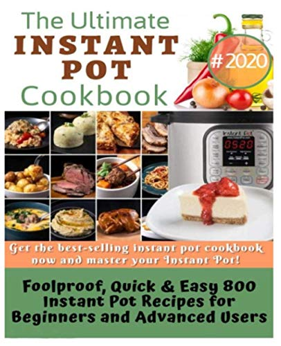Paperback - The Ultimate Instant Pot cookbook: Foolproof, Quick & Easy 800 Instant Pot Recipes for Beginners and Advanced Users (Pressure Cooker Recipes)