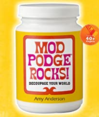 STERLING PUBLISHING-Lark Books: Mod Podge Rocks! Rock your world with more than 40 contemporary Mod Podge projects For over forty years crafters have used Mod Podge--the amazing all-in-one glue, sealer, and finish--to create decoupage and craft creat...