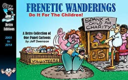 Frenetic Wanderings: Do It For The Children!: A Retro Collection Of Cartoons by [Jeff  Swenson]