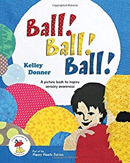 Ball! Ball! Ball!: A picture book to inspire sensory awareness (Happy Heads)
