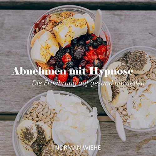 Abnehmen mit Hypnose: Die Ernährung auf gesund umstellen