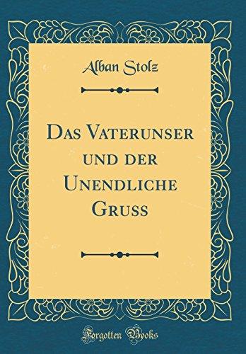 Das Vaterunser und der Unendliche Gruß (Classic Reprint)