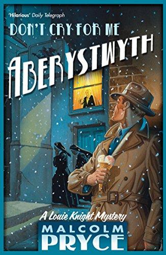 Don't Cry For Me Aberystwyth (Aberystwyth Noir series Book 4) (English Edition)