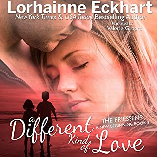 A Different Kind of Love      The Friessens: A New Beginning, Book 3              By:                                                                                                                                 Lorhainne Eckhart                               Narrated by:                                                                                                                                 Valerie Gilbert                      Length: 4 hrs and 10 mins     2 ratings     Overall 4.5