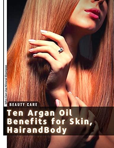 Ten Argan Oil Benefits for Skin, HairаndBody: Who Can Use Nizoral Shampoo (English Edition)