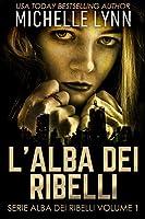 L'alba dei Ribelli (Serie Alba dei Ribelli Volume 1)