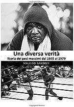 Una diversa verità: Storia dei pesi massimi dal 1955 al 1979 (Tisandro) (Italian Edition)