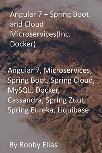 Angular 7 + Spring Boot and Cloud Microservices(Inc. Docker): Angular 7,...