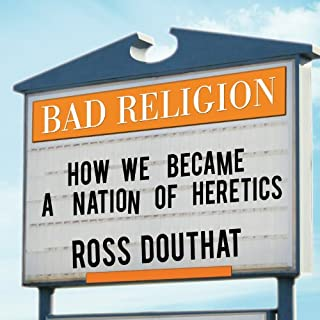 Bad Religion     How We Became a Nation of Heretics              By:                                                                                                                                 Ross Douthat                               Narrated by:                                                                                                                                 Lloyd James                      Length: 13 hrs and 12 mins     274 ratings     Overall 4.3