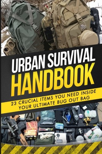 Urban Survival Handbook: 23 Crucial Items You Need Inside Your Ultimate Bug Out Bag (How To Survive Your First Disaster)