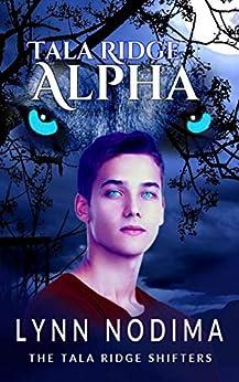 Tala Ridge Alpha: A Paranormal Young Adult Shifter Novella (The Tala Ridge Shifters Book 1) by [Lynn Nodima]